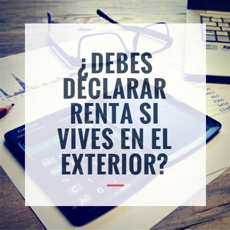 como se cuando debe declarar renta en 2016 colombia 191 debes declarar renta si vives en el exterior rankia
