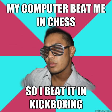 Kickboxing Meme - my computer beat me in chess so i beat it in kickboxing