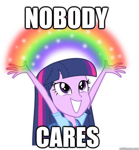 Meme Nobody Cares - nobody cares my little pony friendship is magic know