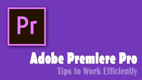 adobe premiere pro tips sanjaywebdesigner adobe premiere pro tips to work