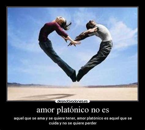 mas que un amor platonico amor plat 243 nico no es desmotivaciones