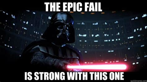 Epic Fail Meme - the epic fail is strong with this one stern daddy vader