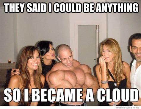 I Became A Cloud Meme - they said i could become anything so i became a cloud