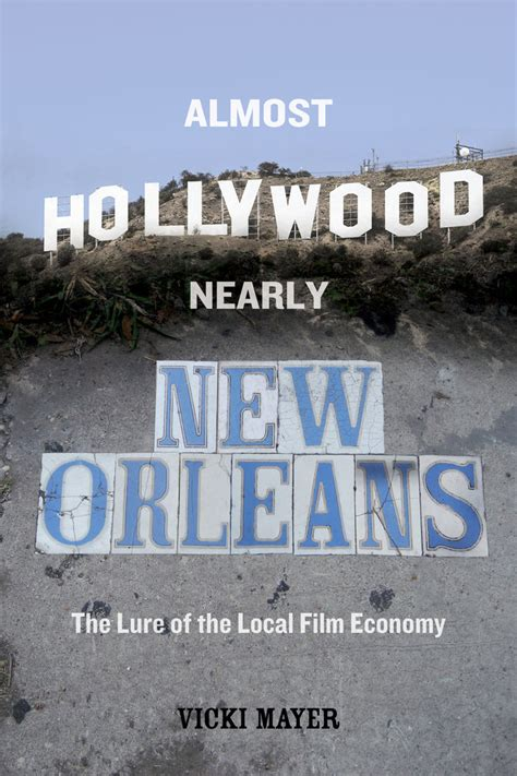 new books from uc press almost hollywood nearly new orleans vicki mayer paperback university of california press