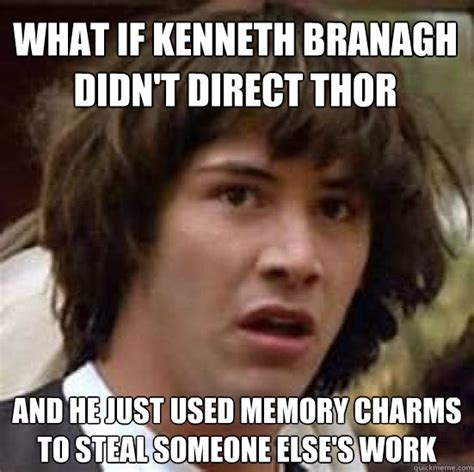 Kenneth Meme - what if kenneth branagh didn t direct thor and he just