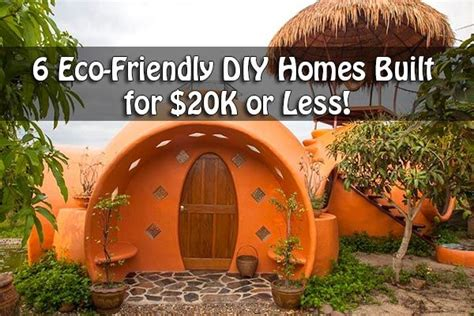 6 eco friendly diy homes built for 20k or less 6 eco friendly diy homes built for 20k or less if your