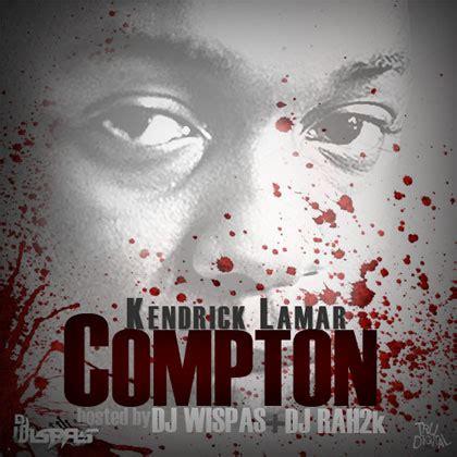 kendrick lamar love download kendrick lamar compton mixtape by dj wispas dj rah2k