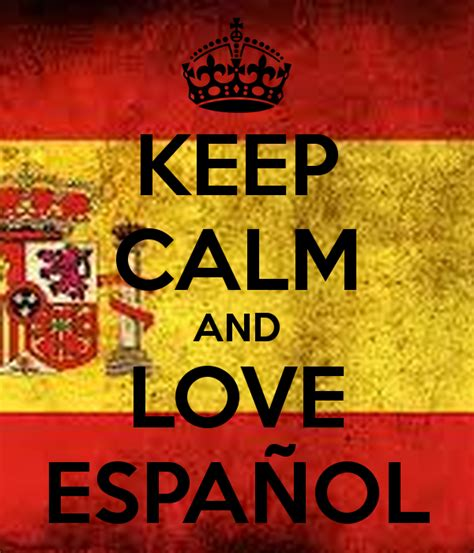 images of love en español keep calm and love espa 209 ol poster lol keep calm o matic