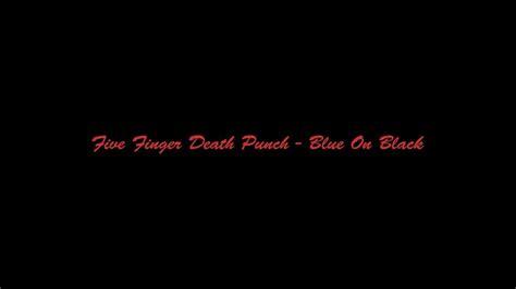 five finger death punch blue on black five finger death punch blue on black lyrics lyric video