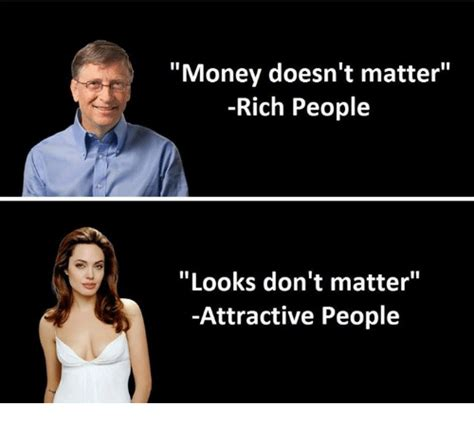 by the looks of the pictures it doesnt seems as if they money doesn t matter rich people looks don t matter