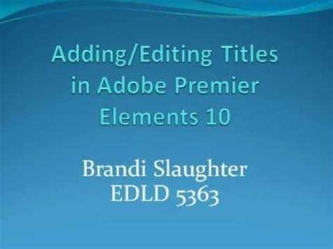 tutorial adobe premiere elements 10 adding editing titles tutorial adobe premier elements 10