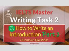 IELTS Writing Task 2 Introductions for Discussion Questions Ielts Speaking Part 2 Questions