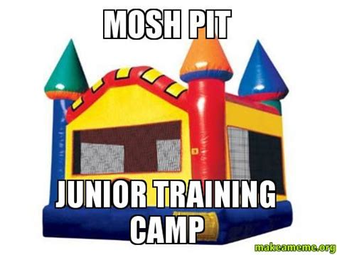 Mosh Pit Meme - mosh pit junior training c make a meme