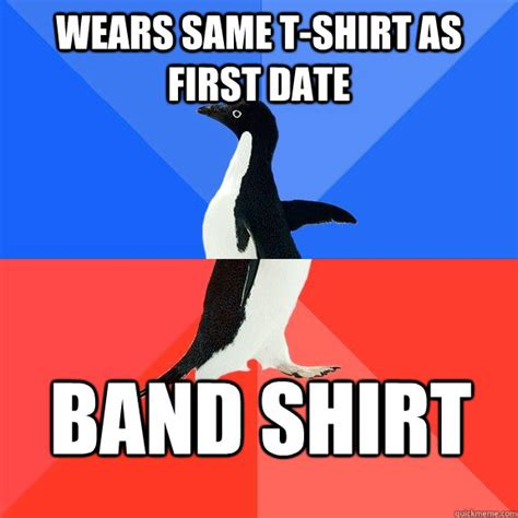 Same Shirt Meme - wears same t shirt as first date band shirt socially