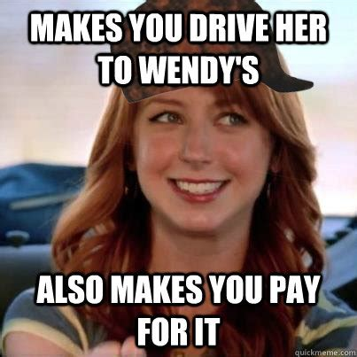 Wendy Meme - makes you drive her to wendy s also makes you pay for it
