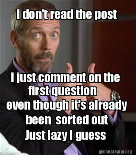 Comment Meme - meme creator i don t read the post i just comment on the