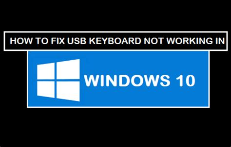 usb not working how to fix usb keyboard not working in windows 10