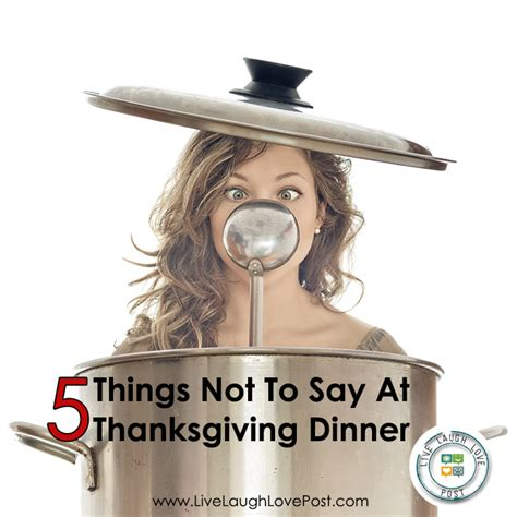 8 Things Not To Do On A Dinner 5 things not to say at thanksgiving dinner unshakeable