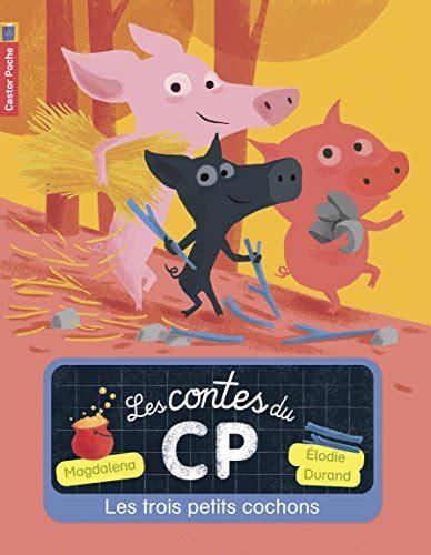 libro les trois petits cochons libro les contes du cp tome 2 les trois petits cochons di magdalena