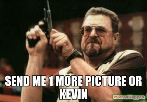 Send Me More memes kevin