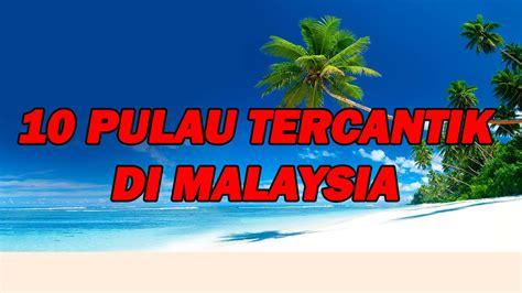 Senarai Oven Di Malaysia 10 pulau tercantik di malaysia