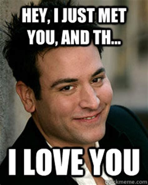 Hey I Love You Meme - hey i just met you and th i love you ted mosby