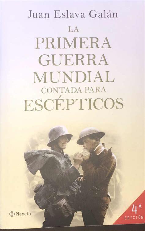 libro la primera guerra mundial libro la primera guerra mundial contada para escepticos