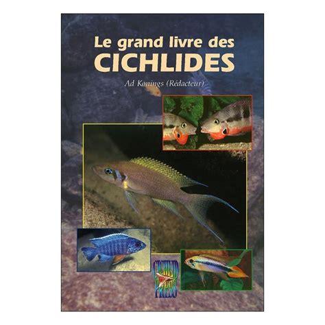 le grand livre de 2841239098 le grand livre des cichlid 233 s animalia editions