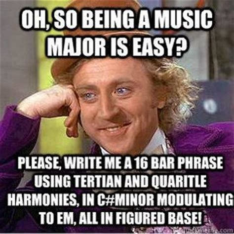 Music Major Meme - so being a music major is easy musiciansare com jokes