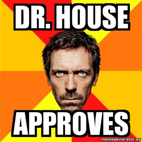 Memes House - meme house dr house approves 18502839