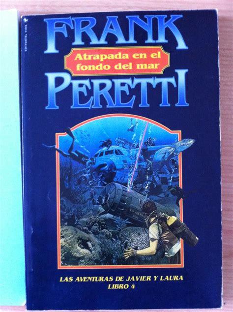 libro aventura en el mar atrapada en el fondo del mar las aventuras de javier y laura libro 4 by frank e peretti