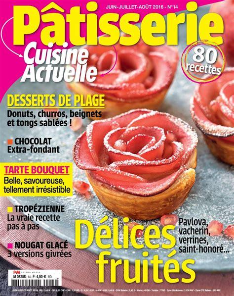cuisine actuelle patisserie cuisine actuelle p 226 tisserie n 176 14 juin juillet aout 2016