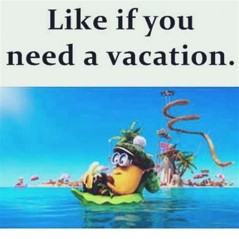 I Need A Vacation Meme - 25 best memes about need a vacation need a vacation memes