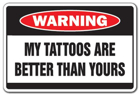 tattoo aftercare warning signs my tattoos are better warning sign ink funny sign gag