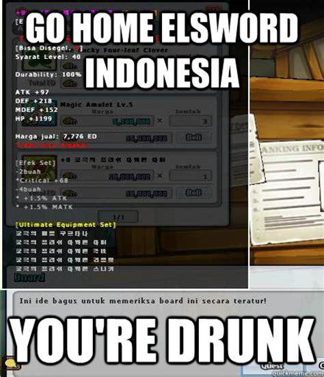 Add Memes - go home elsword indonesia you re drunk meme drunk