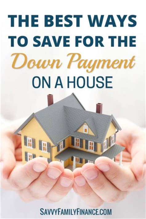 down payment for house the best ways to save for a down payment on a house savvy family finance