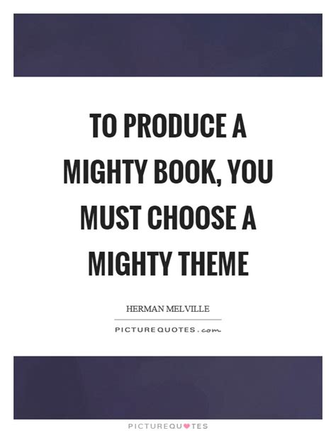 to produce a mighty book you must choose a mighty theme