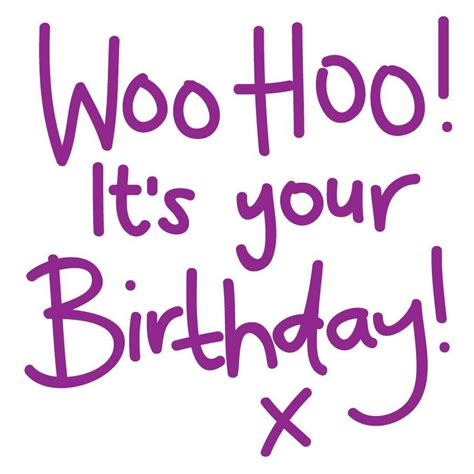 your birthday woo hoo its your birthday birthday messages
