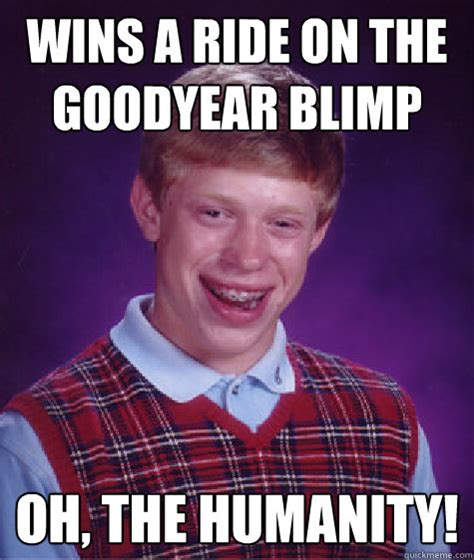 Oh The Humanity Meme - bad luck brian memes quickmeme