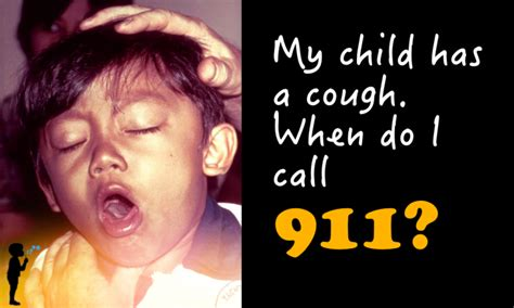 my has a cough my child has a cough when do i call 911