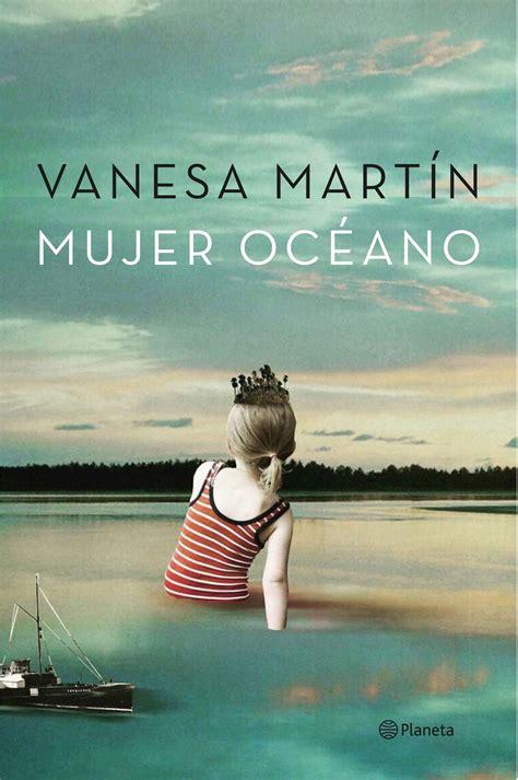 descargar mujer oceano libro de texto gratis mujer oc 233 ano vanesa martin planeta 2016 jose vanesa mart 237 n libros y mujer oceano