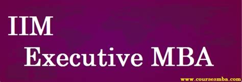 Iim A Executive Mba Admission by Iim Archives Coursesmba