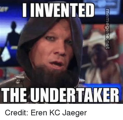 Undertaker Memes - i invented the undertaker meme genenet credit eren kc