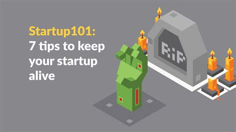 Or 7 Tips On Keeping It by 7 Tips To Keep Your Startup Alive