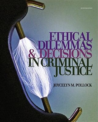 ethical dilemmas and decisions in criminal justice books ethical dilemmas and decisions in criminal justice ethics