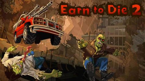 game earn to die mod apk download earn to die 2 mod apk v1 0 45 hacked full version