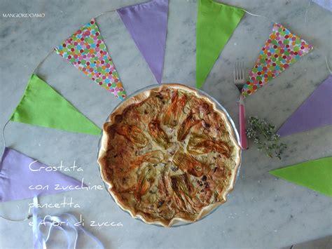 pasta con fiori di zucchini crostata con zucchine pancetta e fiori di zucca