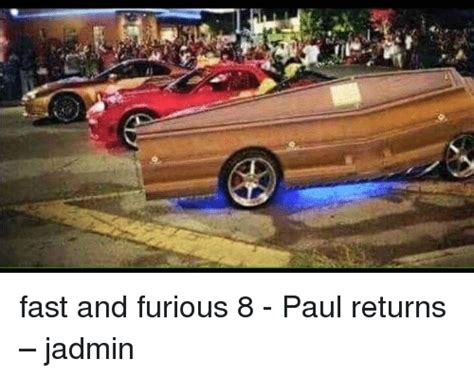 fast and furious 8 meme fast and furious 8 paul returns jadmin fast and