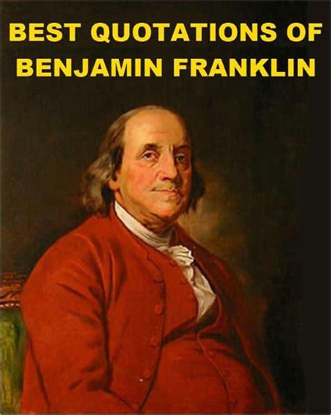 benjamin franklin biography book review best quotations of benjamin franklin by benjamin franklin