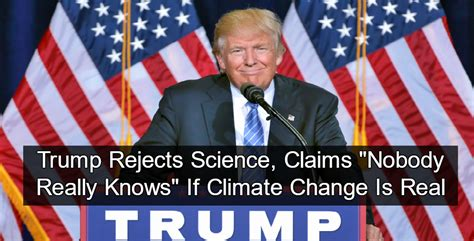 donald trump climate change trump claims nobody really knows if climate change is real